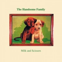 Image of The Handsome Family - Milk And Scissors