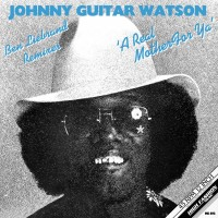 Image of Johnny Guitar Watson - A Real Mother For Ya - Ben Liebrand Remixes