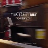 Image of Warren Ellis - This Train I Ride: Original Soundtrack