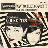 The Courettes - Want You! Like A Cigarette B/w Night Time (The Boy Of Mine)