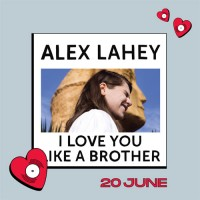 Image of Alex Lahey - I Love You Like A Brother (Love Record Stores Edition)