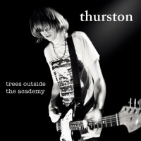 Thurston Moore - Trees Outside The Academy (Remastered)