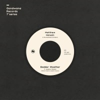 Matthew Halsall & The Gondwana Orchestra - Badder Weather / As I Walk (feat. Josephine Oniyama)