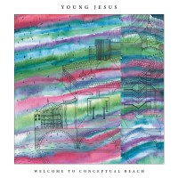Image of Young Jesus - Welcome To Conceptual Beach