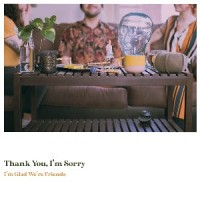 Image of Thank You, I'm Sorry - I'm Glad We're Friends