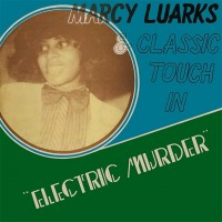 Image of Marcy Luarks & Classic Touch - Electric Murder