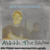 Image of Mouth Congress - Ahhh The Pollution