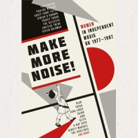 Image of Various Artists - Make More Noise! Women In Independent Music UK 1977-1987