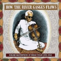 Image of Various Artists - How The River Ganges Flows: Sublime Masterpieces Of Indian Violin, 1933-1952