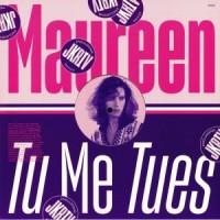 Image of Maureen - Tu Me Tues - Inc. JKriv Remix