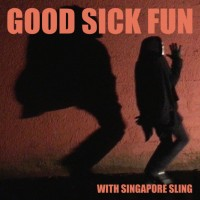 Image of Singapore Sling - Good Sick Fun