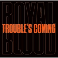 Image of Royal Blood - Troubles Coming