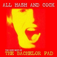 Image of The Bachelor Pad - All Hash And Cock - The Very Best Of