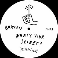 Bastedos - What's Your Secret? / Do You Blow?