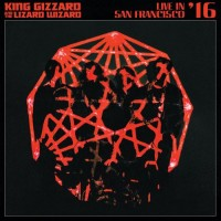 Image of King Gizzard & The Lizard Wizard - Live In San Francisco '16