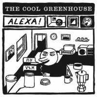 Image of The Cool Greenhouse - Alexa! / The End Of The World