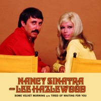 Nancy Sinatra And Lee Hazlewood - Some Velvet Morning / Tired Of Waiting For You