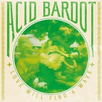 Image of Acid Bardot - Love Will Find A Wave