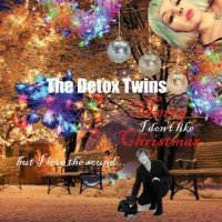 Image of The Detox Twins - I Don't Like Christmas (But I Love The Sound)