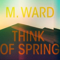 Image of M. Ward - Think Of Spring
