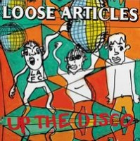 Loose Articles - Up The Disco