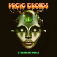 Image of Proto Droids - Cybernetic Worlds