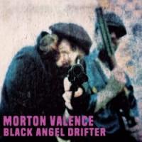 Image of Morton Valence - Black Angel Drifter