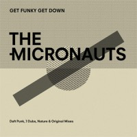 The Micronauts - Get Funky Get Down