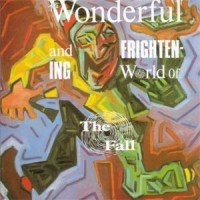 Image of The Fall - The Wonderful And Frightening World Of...