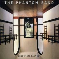 Image of The Phantom Band - Checkmate Savage