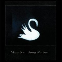Image of Mazzy Star - Among My Swan