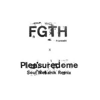 Image of FGTH - Pleasuredome - Soul Mekanik Remix