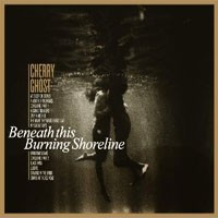Image of Cherry Ghost - Beneath This Burning Shoreline