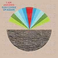Image of I Am Arrows - Sun Comes Up Again