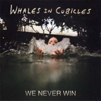 Image of Whales In Cubicles - We Never Win / Across America