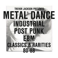 Various Artists - Trevor Jackson Presents Metal Dance - Industrial / Post-Punk / EBM - Classics & Rarities