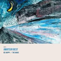 Amateur Best - Be Happy / The Wave