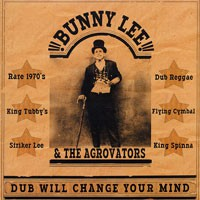 Image of Bunny Lee & The Agrovators - Dub Will Change Your Mind