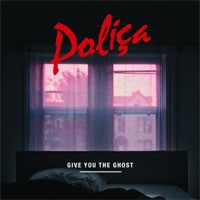 Image of Poliça - Give You The Ghost