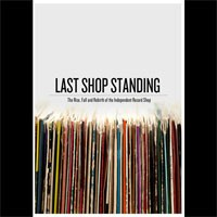 Image of Last Shop Standing - The Rise, Fall And Rebirth Of  The Independent Record Shop