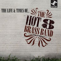 Image of The Hot 8 Brass Band - The Life & Times Of...