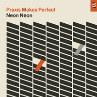 Image of Neon Neon - Praxis Makes Perfect - Deluxe Edition