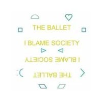Image of The Ballet - I Blame Society