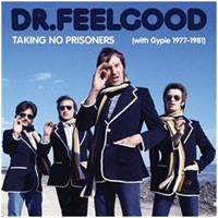 Image of Dr. Feelgood - Taking No Prisoners (With Gypie 1977-81)