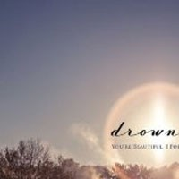 Image of Drowner - You're Beautiful, I Forgive You