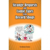 Image of Graham Jones - Strange Requests And Comic Tales From Records Shops