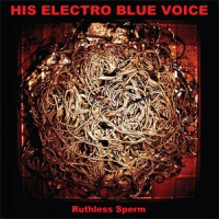 Image of His Electro Blue Voice - Ruthless Sperm