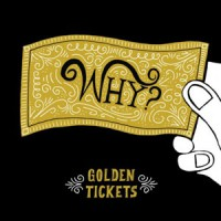 Image of WHY? - Golden Tickets