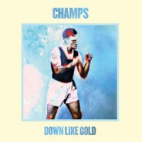 Image of Champs - Down Like Gold