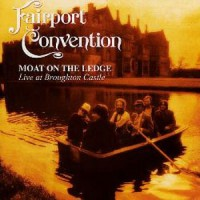 Image of Fairport Convention - Moat On The Ledge - Live At Broughton Castle